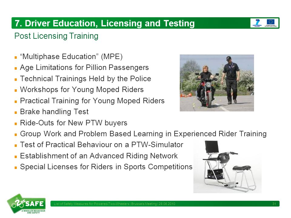 7. Driver Education, Licensing and Testing Multiphase Education (MPE) Age Limitations for Pillion Passengers Technical Trainings Held by the Police Wo