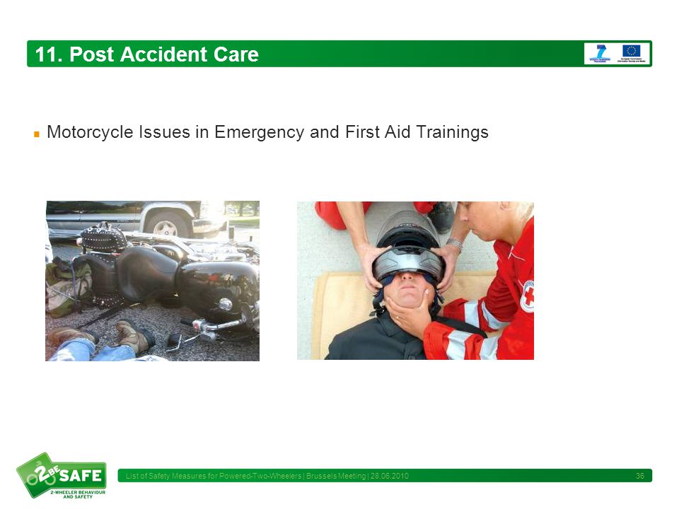 11. Post Accident Care Motorcycle Issues in Emergency and First Aid Trainings 36 List of Safety Measures for Powered-Two-Wheelers | Brussels Meeting |