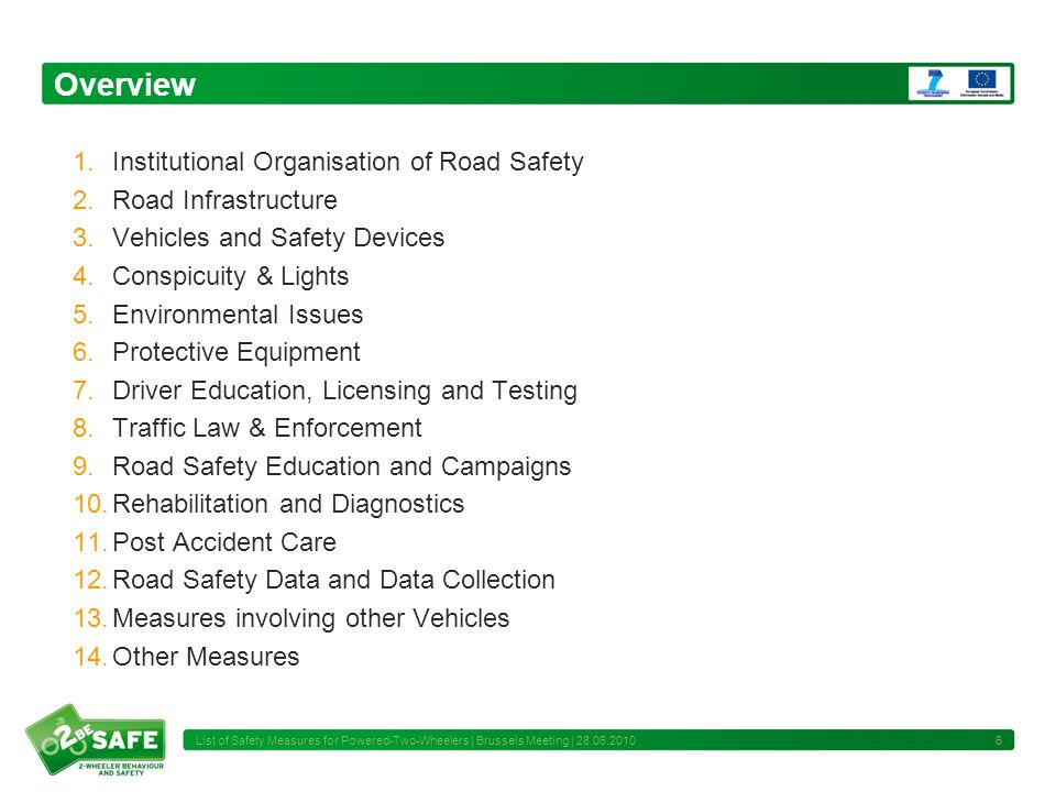 Overview 1.Institutional Organisation of Road Safety 2.Road Infrastructure 3.Vehicles and Safety Devices 4.Conspicuity & Lights 5.Environmental Issues