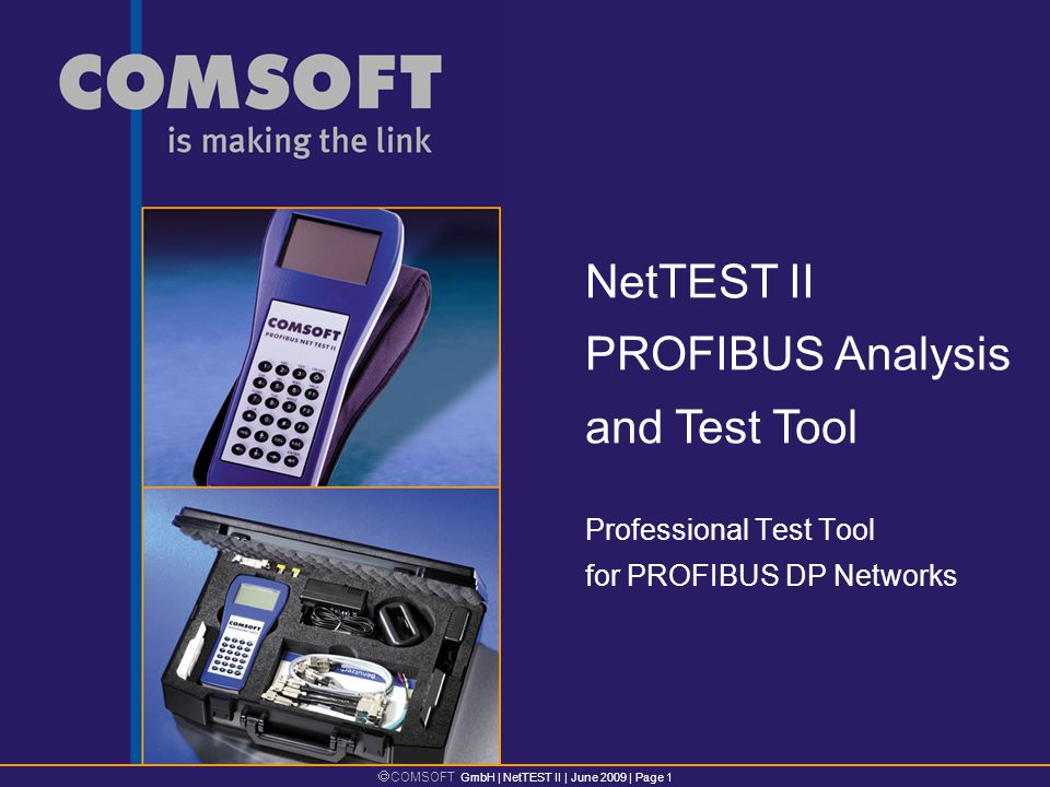 COMSOFT GmbH | NetTEST II | June 2009 | Page 1 Professional Test Tool for PROFIBUS DP Networks NetTEST II PROFIBUS Analysis and Test Tool
