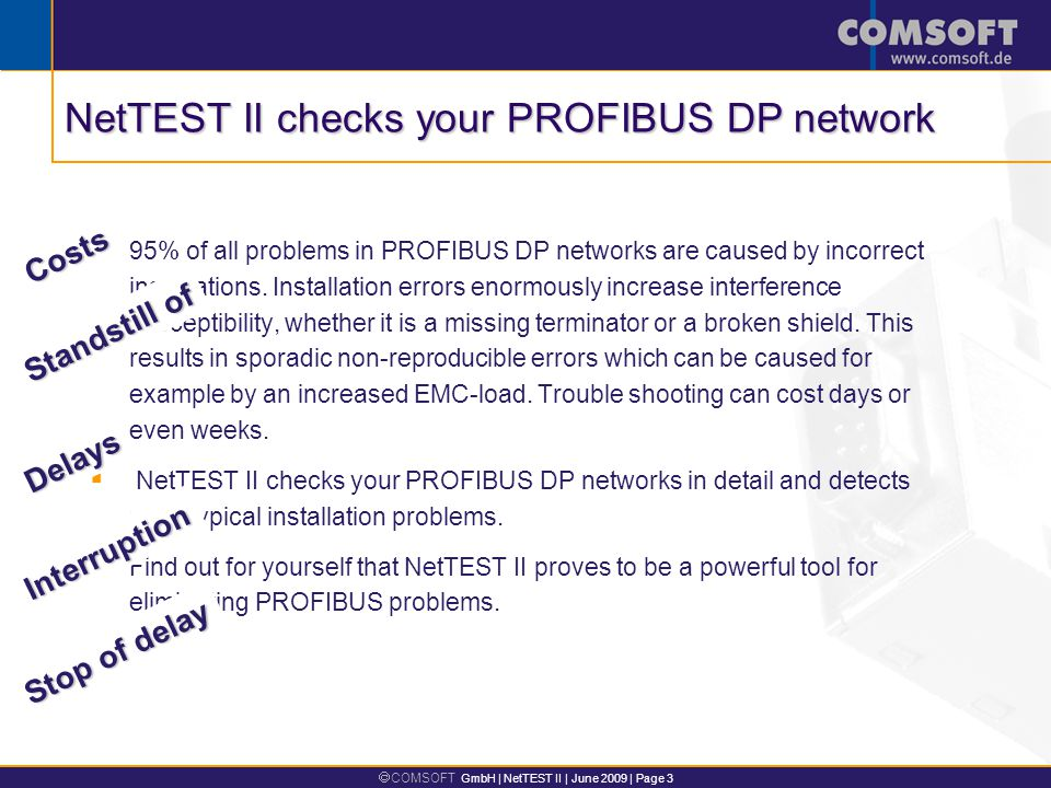 COMSOFT GmbH | NetTEST II | June 2009 | Page 3 95% of all problems in PROFIBUS DP networks are caused by incorrect installations.