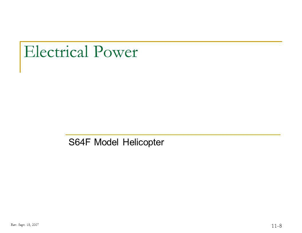Rev. Sept. 18, 2007 11-8 Electrical Power S64F Model Helicopter