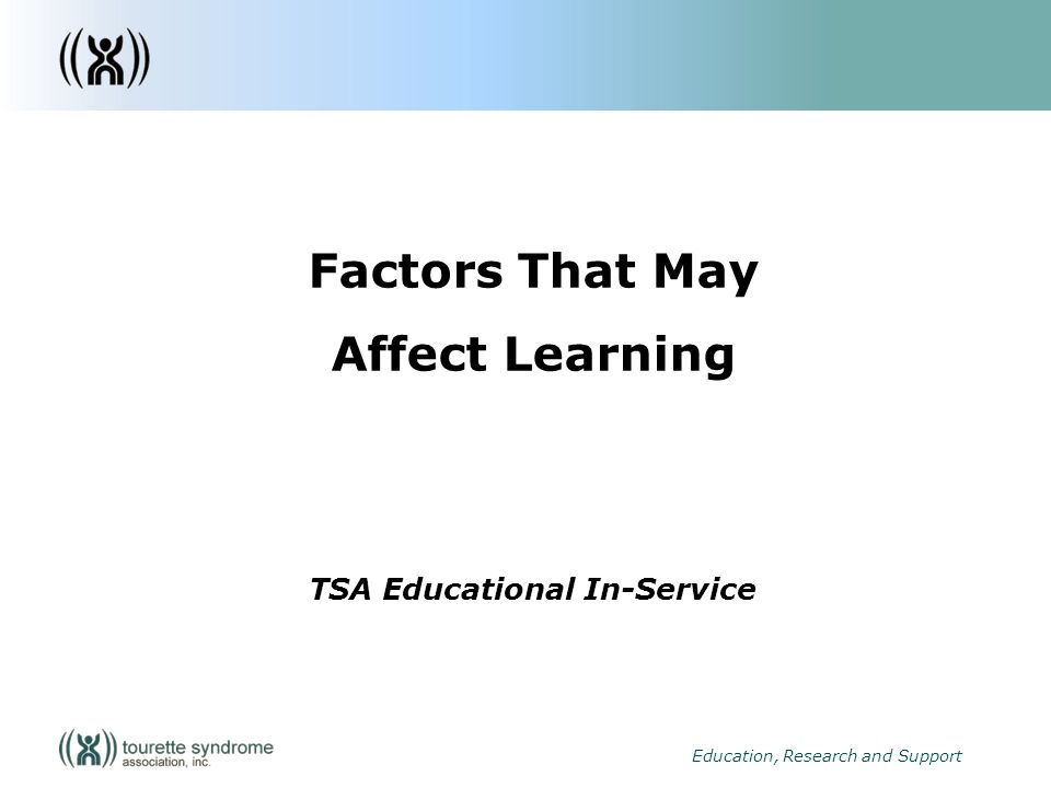 1 Education, Research and Support Factors That May Affect Learning TSA Educational In-Service