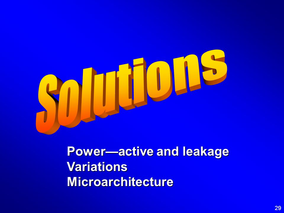 29 Poweractive and leakage VariationsMicroarchitecture