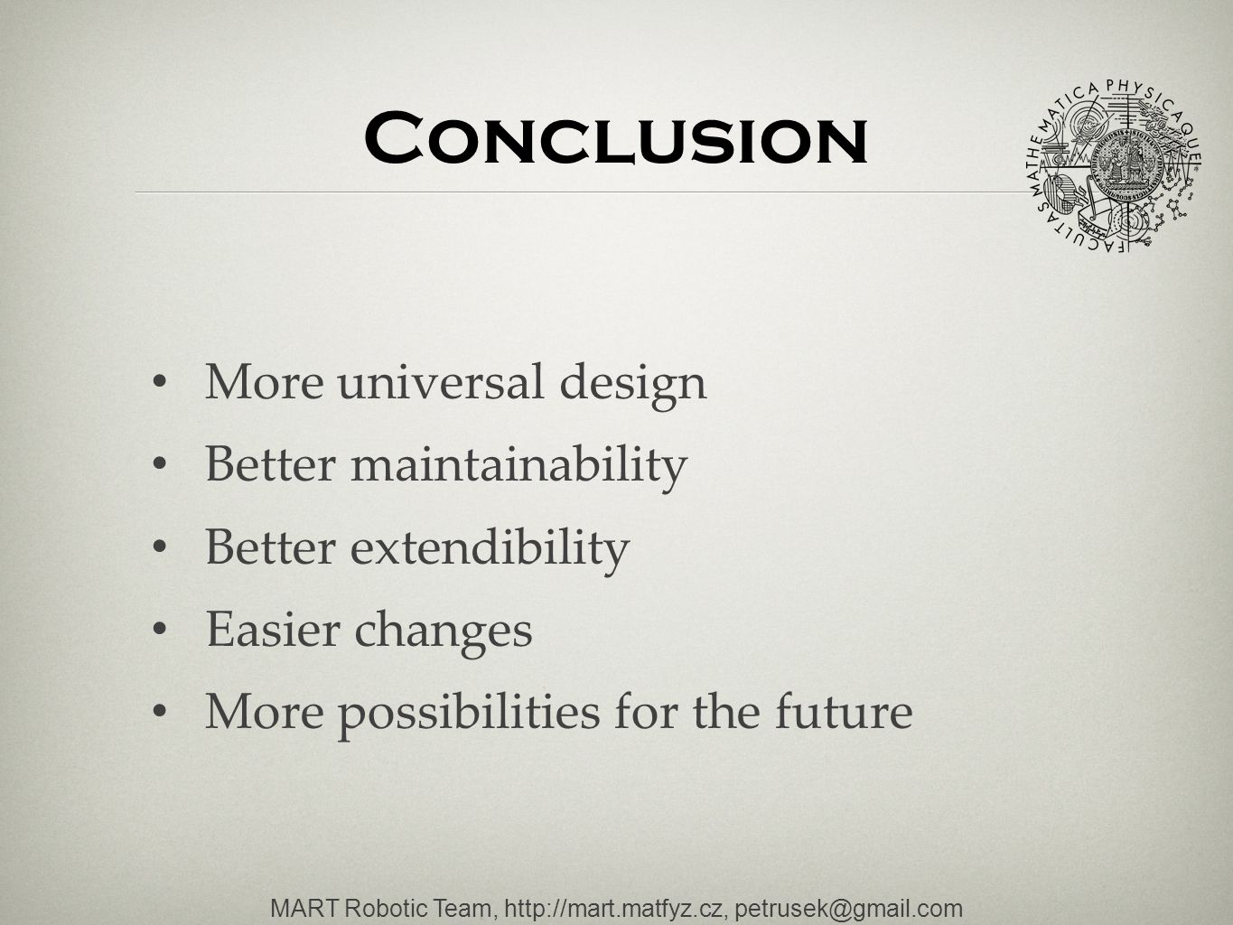 Conclusion More universal design Better maintainability Better extendibility Easier changes More possibilities for the future