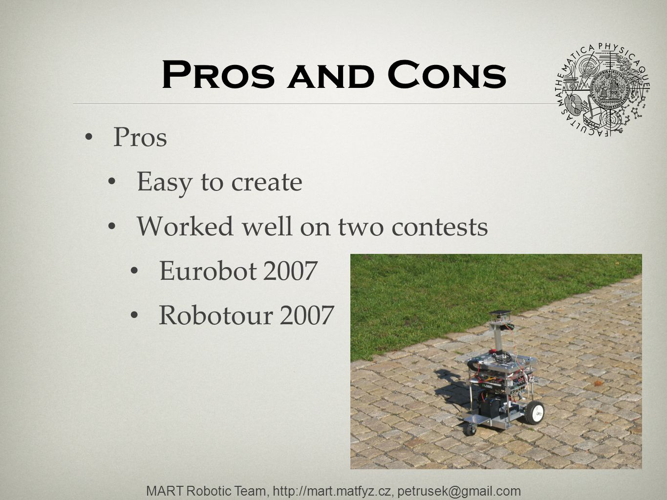 Pros and Cons Pros Easy to create Worked well on two contests Eurobot 2007 Robotour 2007