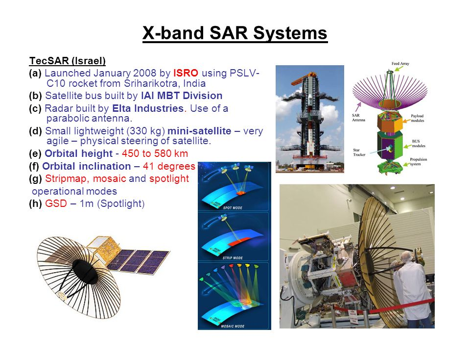 X-band SAR Systems TecSAR (Israel) (a) Launched January 2008 by ISRO using PSLV- C10 rocket from Sriharikotra, India (b) Satellite bus built by IAI MB
