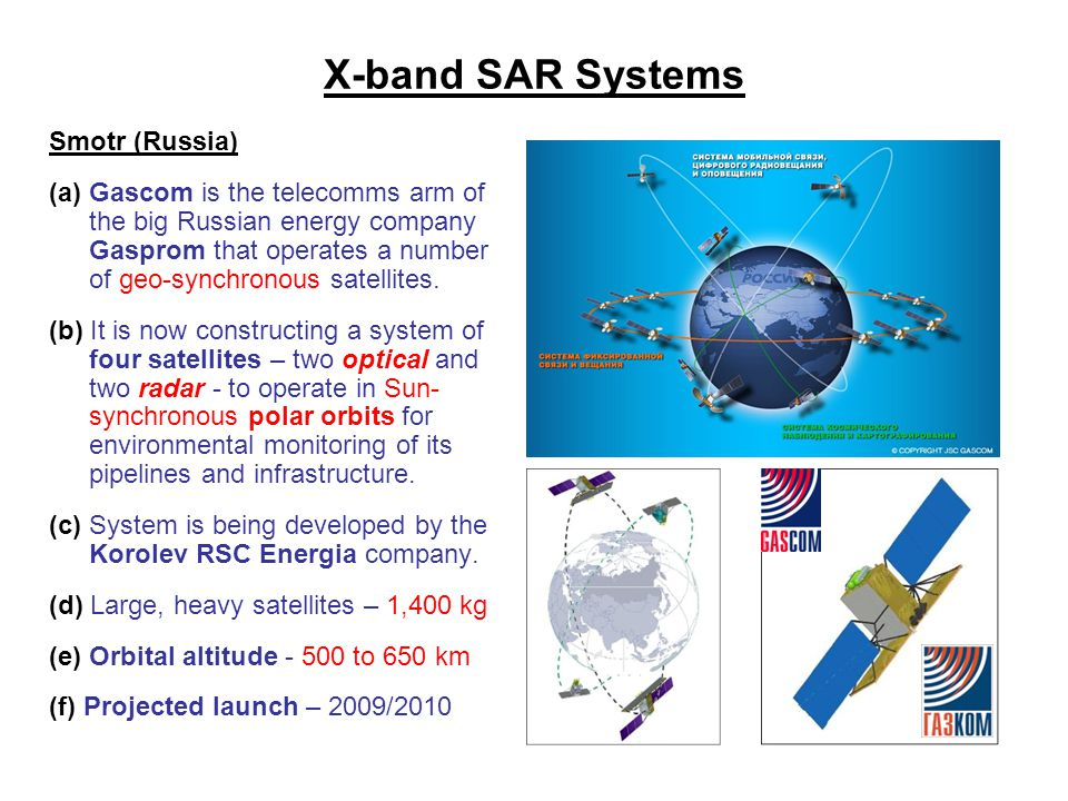 X-band SAR Systems Smotr (Russia) (a) Gascom is the telecomms arm of the big Russian energy company Gasprom that operates a number of geo-synchronous