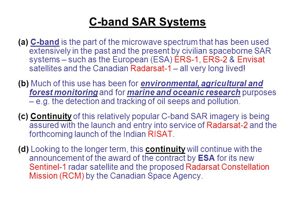 C-band SAR Systems (a) C-band is the part of the microwave spectrum that has been used extensively in the past and the present by civilian spaceborne