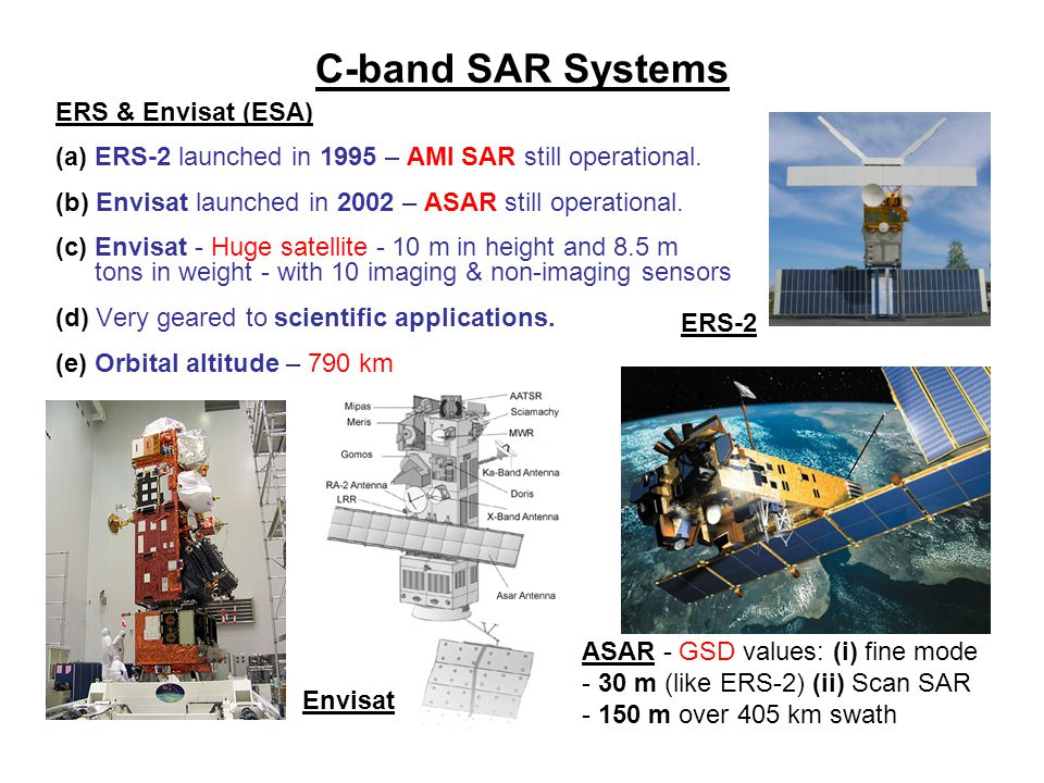 C-band SAR Systems ERS & Envisat (ESA) (a) ERS-2 launched in 1995 – AMI SAR still operational. (b) Envisat launched in 2002 – ASAR still operational.