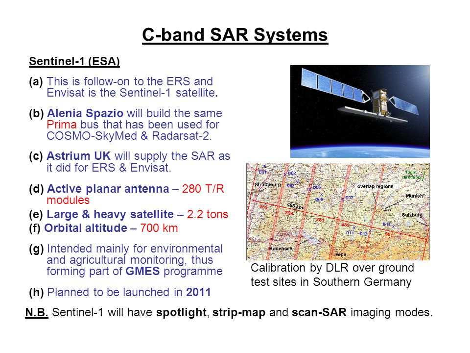 C-band SAR Systems Sentinel-1 (ESA) (a) This is follow-on to the ERS and Envisat is the Sentinel-1 satellite. (b) Alenia Spazio will build the same Pr