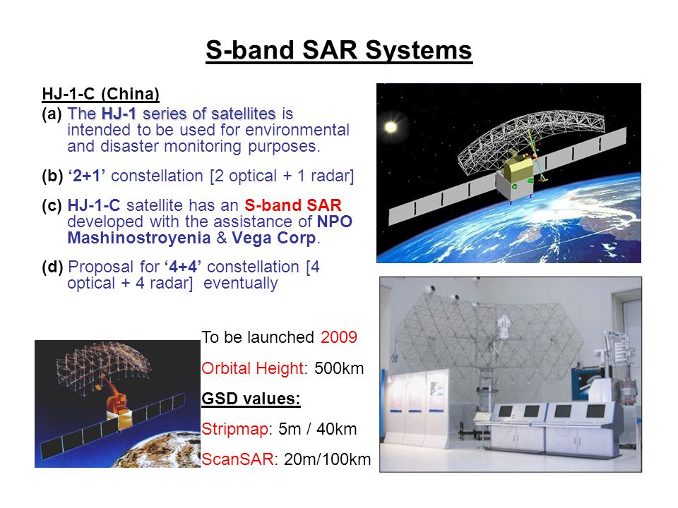 S-band SAR Systems HJ-1-C (China) The HJ-1 series of satellites (a) The HJ-1 series of satellites is intended to be used for environmental and disaste
