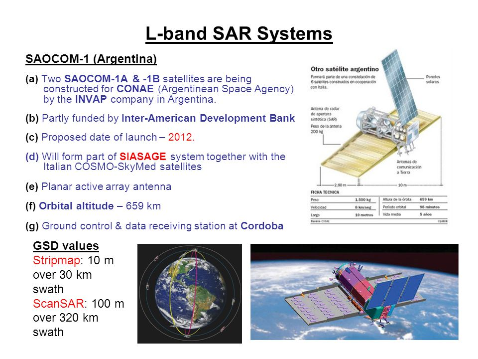 L-band SAR Systems SAOCOM-1 (Argentina) (a) Two SAOCOM-1A & -1B satellites are being constructed for CONAE (Argentinean Space Agency) by the INVAP com