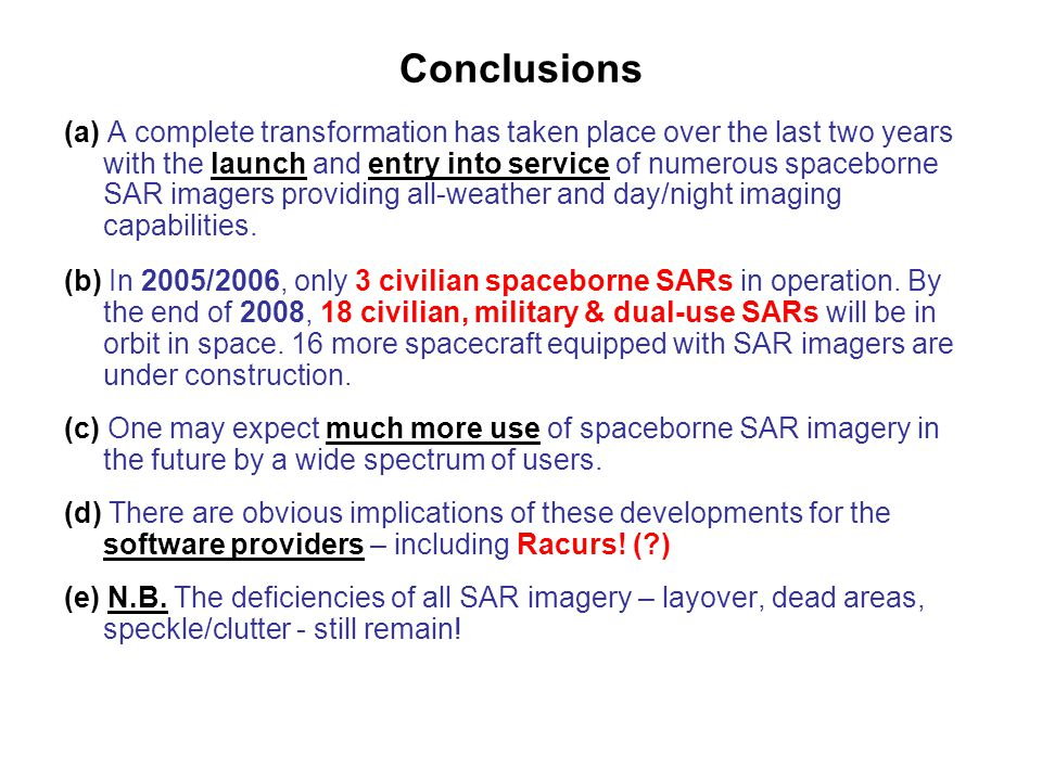 Conclusions (a) A complete transformation has taken place over the last two years with the launch and entry into service of numerous spaceborne SAR im