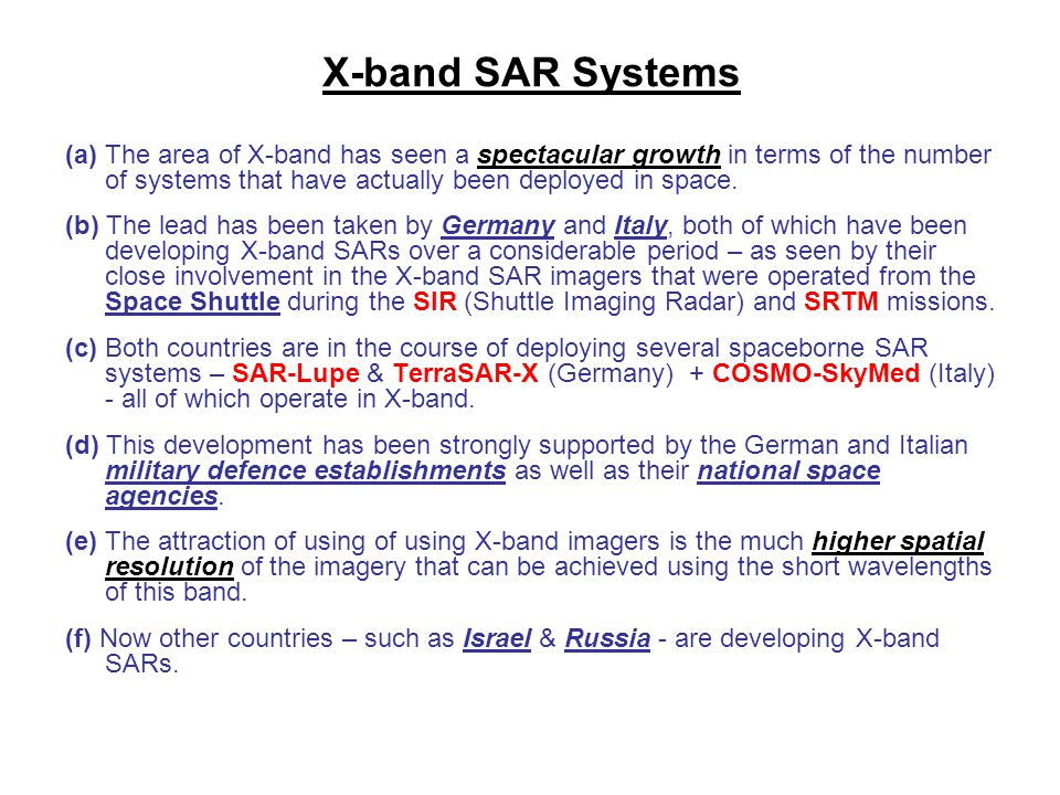 X-band SAR Systems (a) The area of X-band has seen a spectacular growth in terms of the number of systems that have actually been deployed in space. (