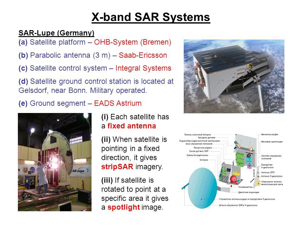 X-band SAR Systems SAR-Lupe (Germany) (a) Satellite platform – OHB-System (Bremen) (b) Parabolic antenna (3 m) – Saab-Ericsson (c) Satellite control system – Integral Systems (d) Satellite ground control station is located at Gelsdorf, near Bonn.