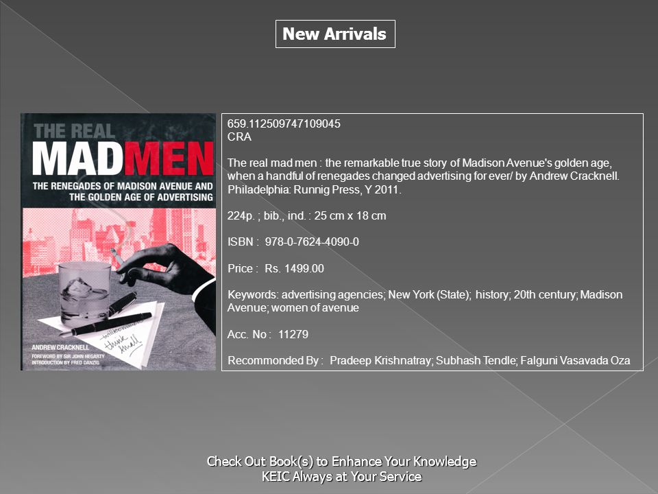 New Arrivals Check Out Book(s) to Enhance Your Knowledge KEIC Always at Your Service 659.112509747109045 CRA The real mad men : the remarkable true st