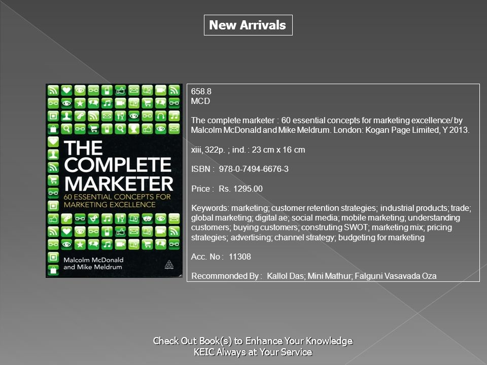 New Arrivals Check Out Book(s) to Enhance Your Knowledge KEIC Always at Your Service 658.8 MCD The complete marketer : 60 essential concepts for marke
