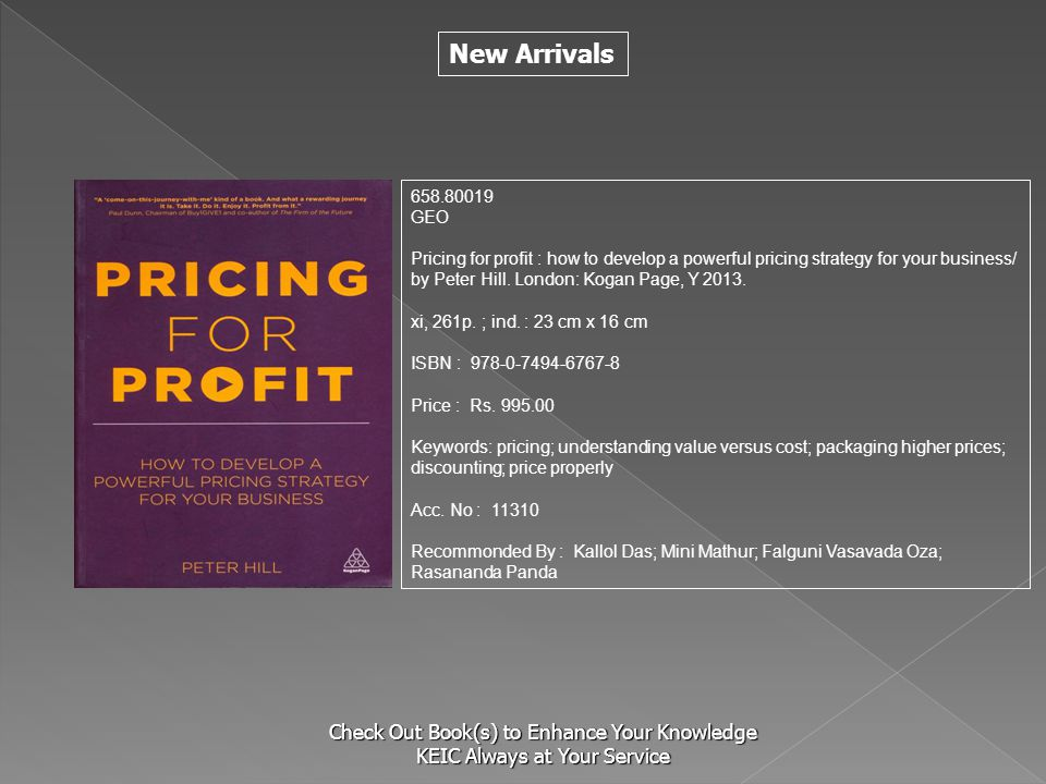 New Arrivals Check Out Book(s) to Enhance Your Knowledge KEIC Always at Your Service 658.80019 GEO Pricing for profit : how to develop a powerful pric