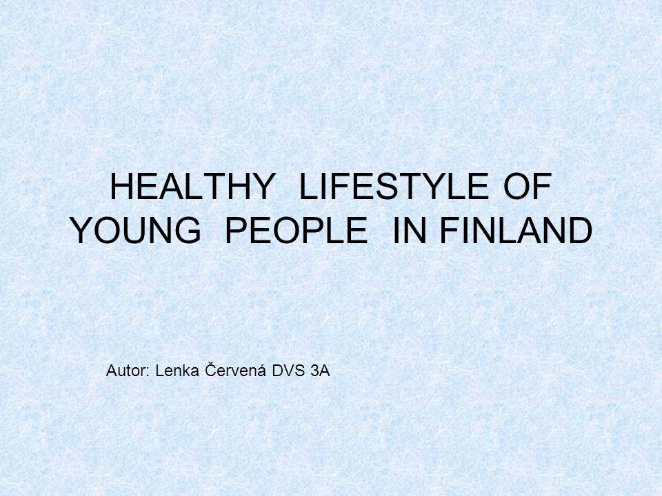 HEALTHY LIFESTYLE OF YOUNG PEOPLE IN FINLAND Autor: Lenka Červená DVS 3A