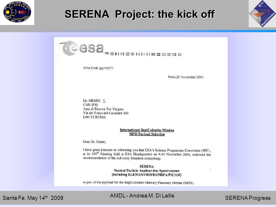 SERENA Progress Santa Fe, May 14 th 2008 AMDL - Andrea M. Di Lellis SERENA Project: the kick off