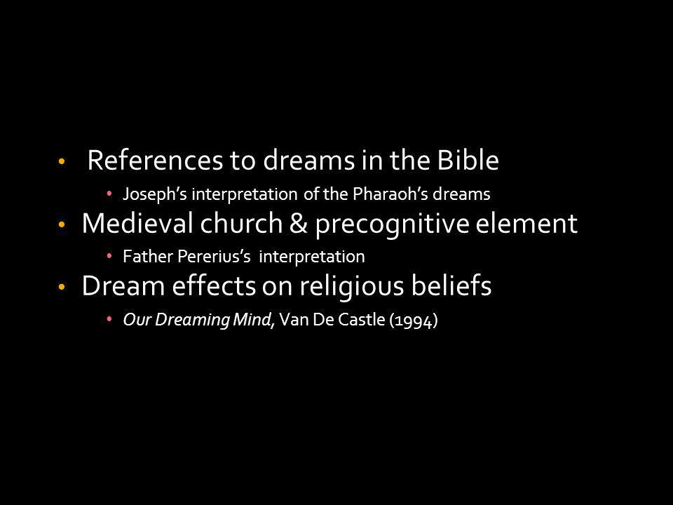 References to dreams in the Bible Josephs interpretation of the Pharaohs dreams Medieval church & precognitive element Father Pereriuss interpretation Dream effects on religious beliefs Our Dreaming Mind, Van De Castle (1994)