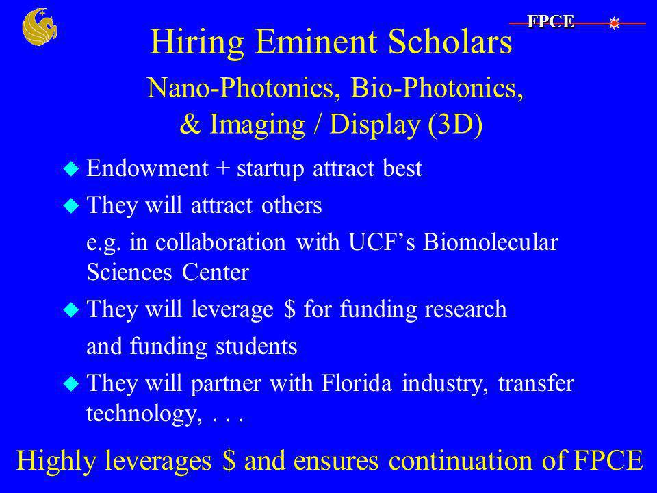 Hiring Eminent Scholars Nano-Photonics, Bio-Photonics, & Imaging / Display (3D) u Endowment + startup attract best u They will attract others e.g.