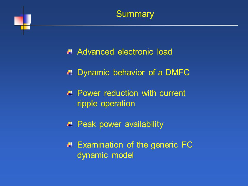 Summary Advanced electronic load Dynamic behavior of a DMFC Power reduction with current ripple operation Peak power availability Examination of the generic FC dynamic model