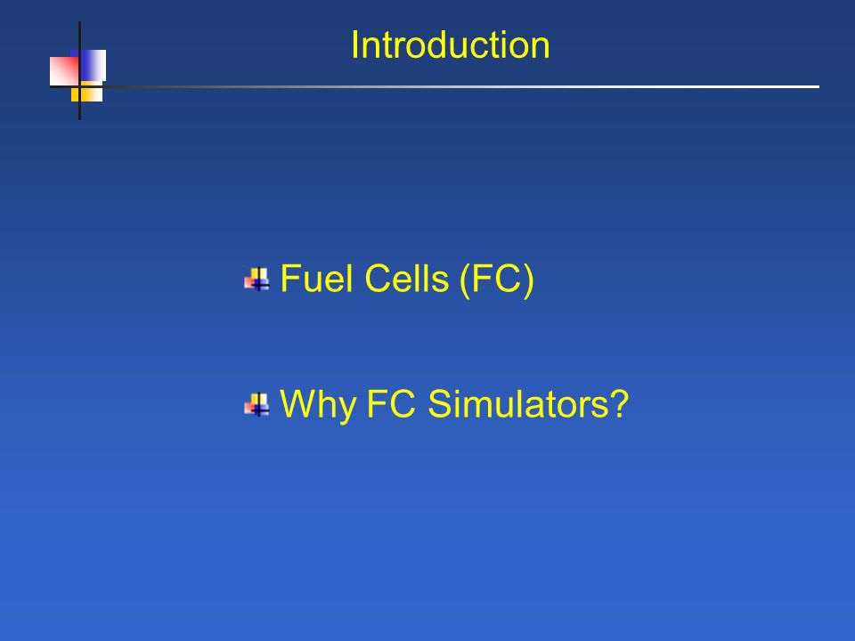 Introduction Fuel Cells (FC) Why FC Simulators