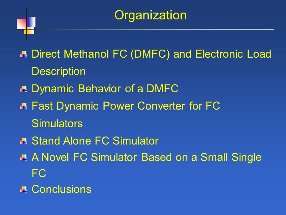 Organization Direct Methanol FC (DMFC) and Electronic Load Description Dynamic Behavior of a DMFC Fast Dynamic Power Converter for FC Simulators Stand Alone FC Simulator A Novel FC Simulator Based on a Small Single FC Conclusions