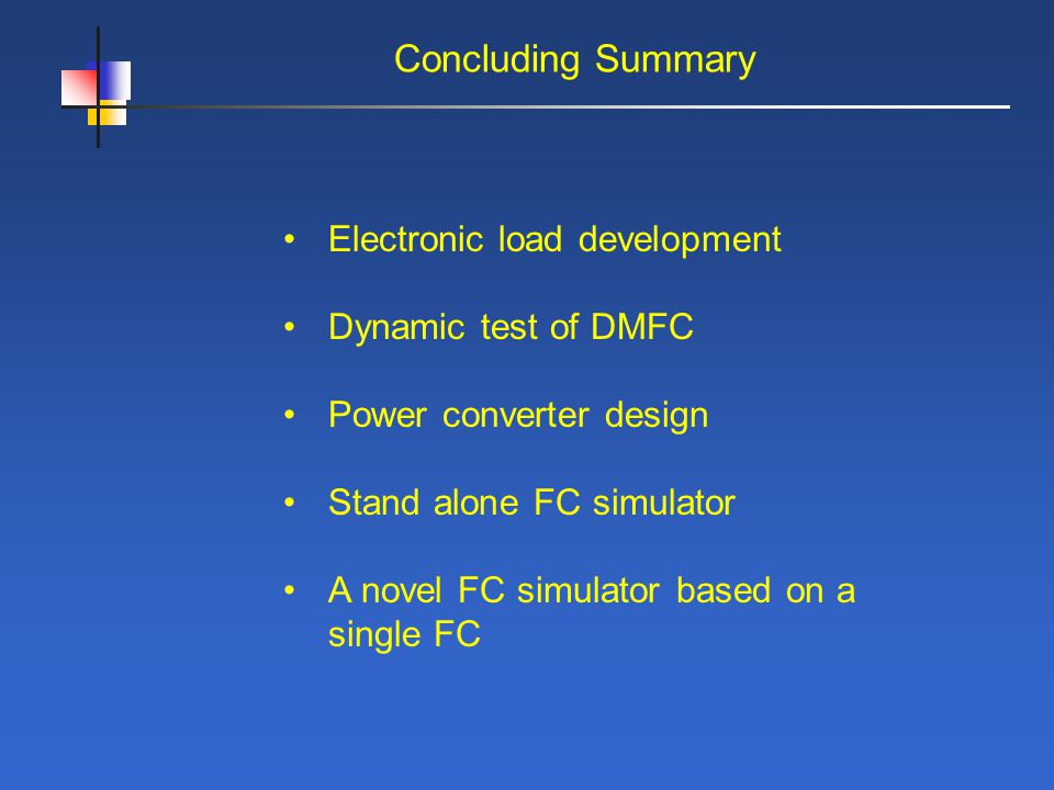 Concluding Summary Electronic load development Dynamic test of DMFC Power converter design Stand alone FC simulator A novel FC simulator based on a single FC