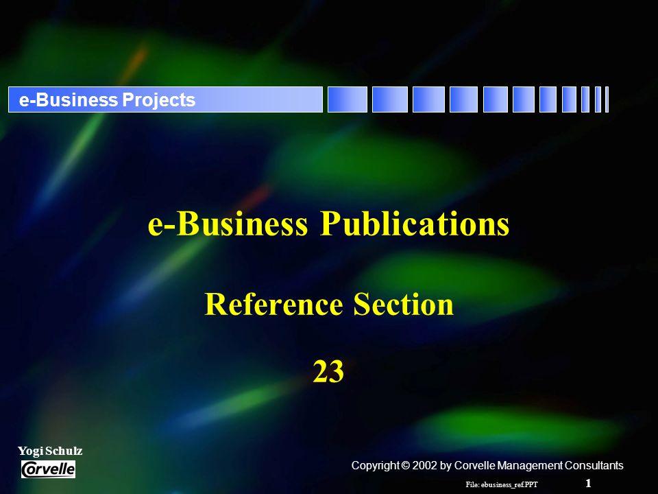 File: ebusiness_ref.PPT 2 Yogi Schulz e-Business Projects Senior Management Publications - 1 r Business.Com –www.business.com r CIO Canada –www.itworldcanada.com/cio r CIO Council –www.cio.gov r CIO Magazine –www.cio.com