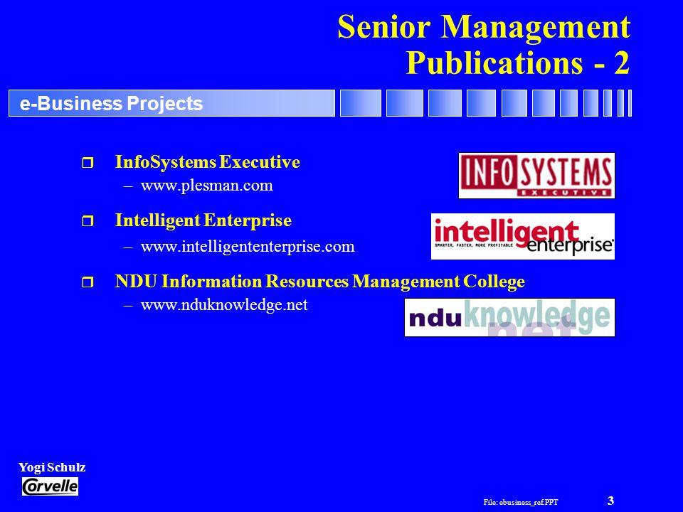 File: ebusiness_ref.PPT 3 Yogi Schulz e-Business Projects Senior Management Publications - 2 r InfoSystems Executive –www.plesman.com r Intelligent En