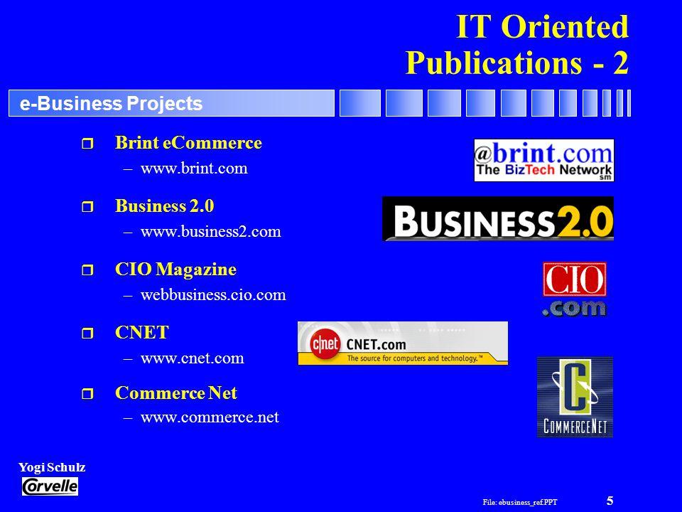File: ebusiness_ref.PPT 5 Yogi Schulz e-Business Projects IT Oriented Publications - 2 r Brint eCommerce –www.brint.com r Business 2.0 –www.business2.