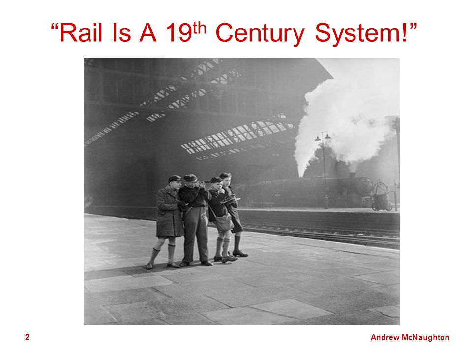 Andrew McNaughton 2 Rail Is A 19 th Century System!