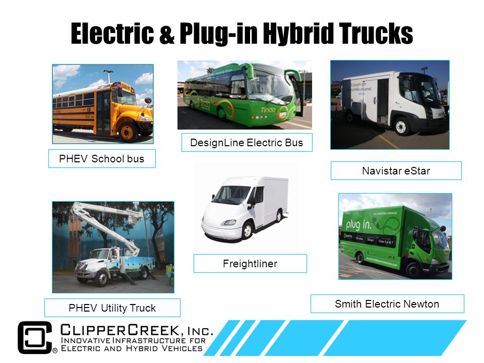 Click to edit Master text styles Second level Third level Fourth level Fifth level 4 Electric & Plug-in Hybrid Trucks Smith Electric Newton Navistar eStar PHEV Utility Truck DesignLine Electric Bus PHEV School bus Freightliner