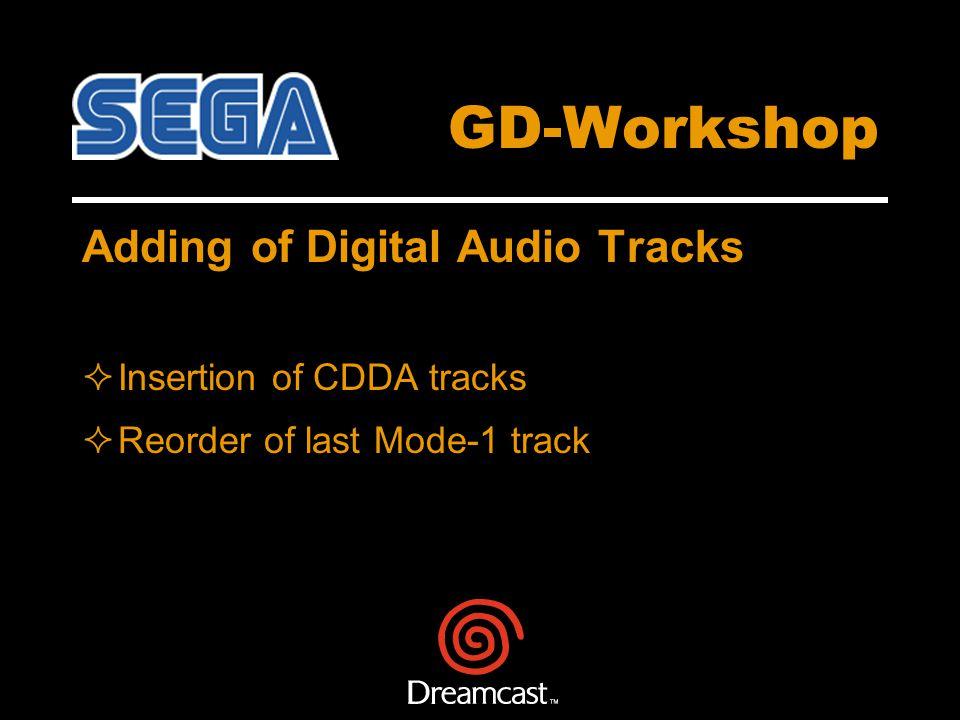 GD-Workshop Adding of Digital Audio Tracks Insertion of CDDA tracks Reorder of last Mode-1 track