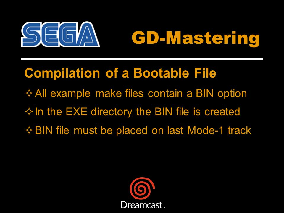 Compilation of a Bootable File All example make files contain a BIN option In the EXE directory the BIN file is created BIN file must be placed on last Mode-1 track