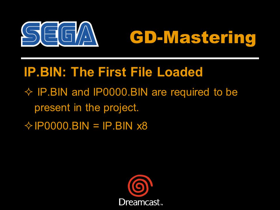 GD-Mastering IP.BIN: The First File Loaded IP.BIN and IP0000.BIN are required to be present in the project.