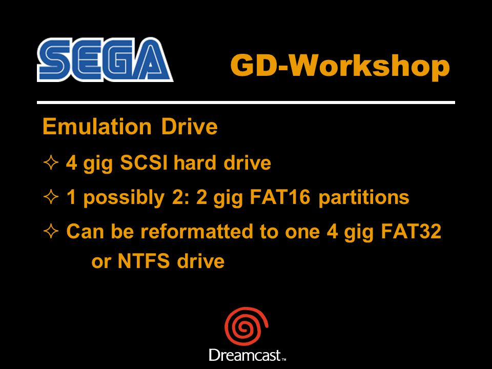 GD-Workshop Emulation Drive 4 gig SCSI hard drive 1 possibly 2: 2 gig FAT16 partitions Can be reformatted to one 4 gig FAT32 or NTFS drive