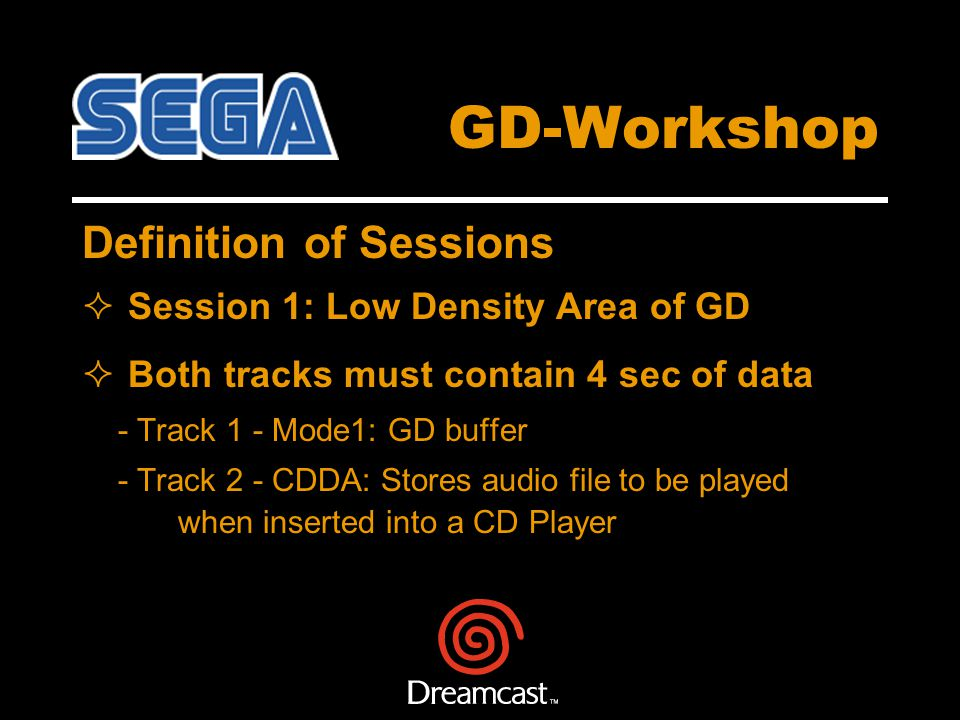 GD-Workshop Definition of Sessions Session 1: Low Density Area of GD Both tracks must contain 4 sec of data - Track 1 - Mode1: GD buffer - Track 2 - CDDA: Stores audio file to be played when inserted into a CD Player