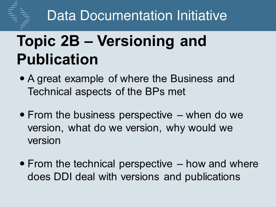 Topic 2B – Versioning and Publication A great example of where the Business and Technical aspects of the BPs met From the business perspective – when
