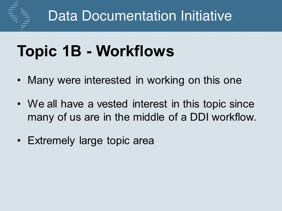 Topic 1B - Workflows Many were interested in working on this one We all have a vested interest in this topic since many of us are in the middle of a DDI workflow.