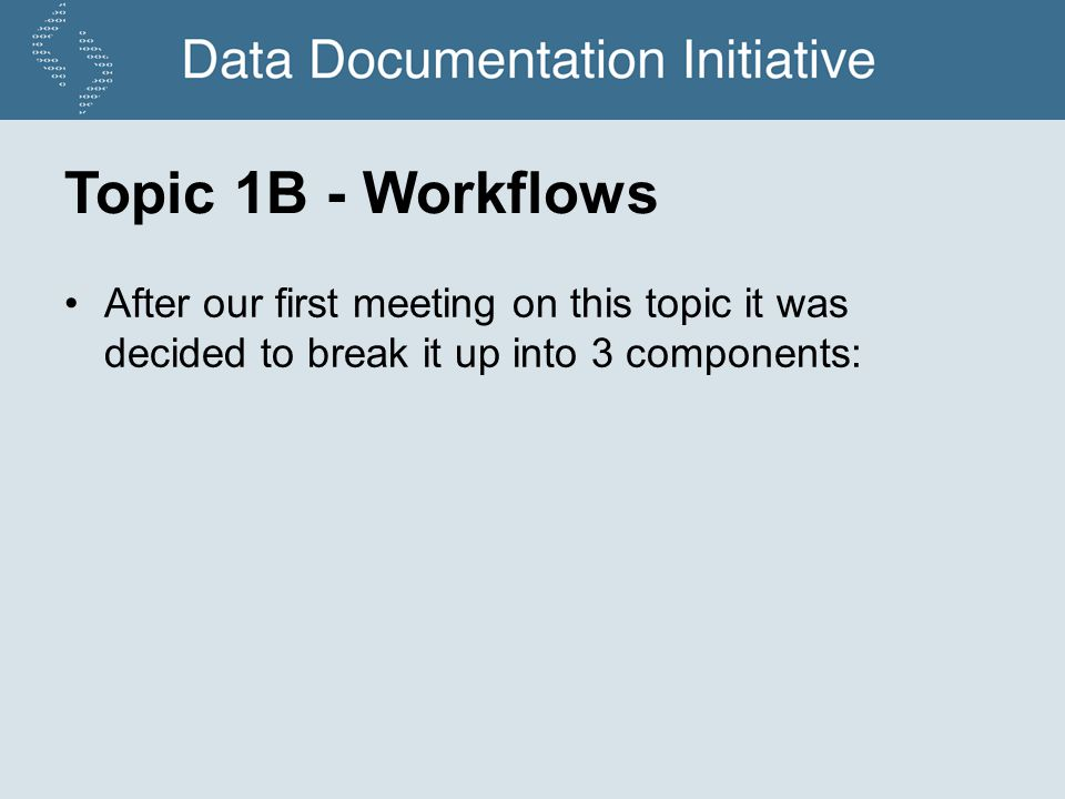 Topic 1B - Workflows After our first meeting on this topic it was decided to break it up into 3 components: