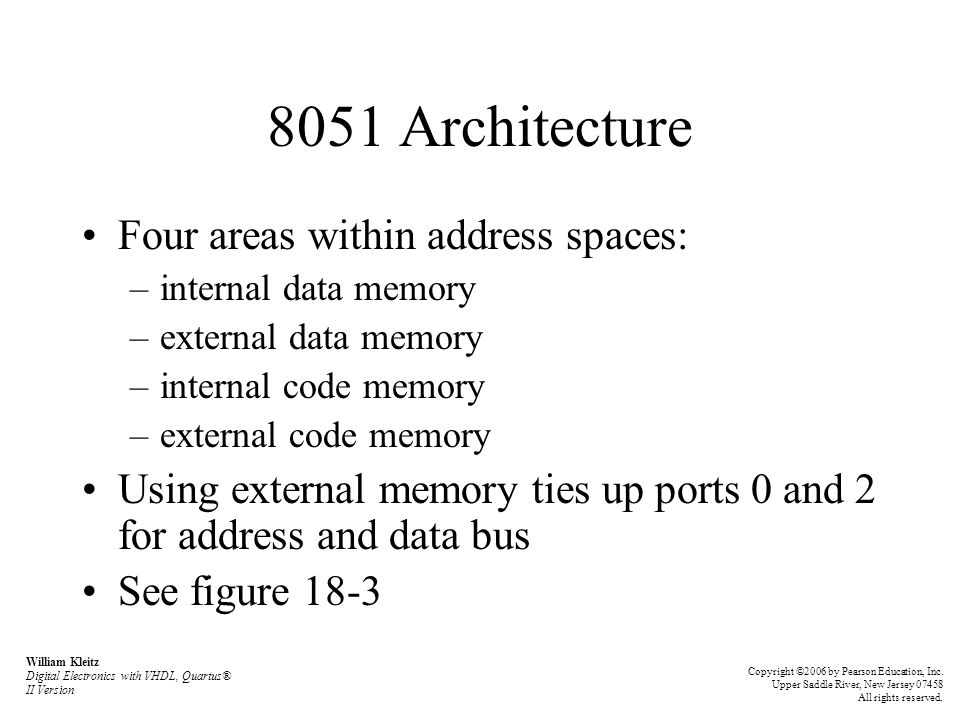 8051 Architecture Four areas within address spaces: –internal data memory –external data memory –internal code memory –external code memory Using exte