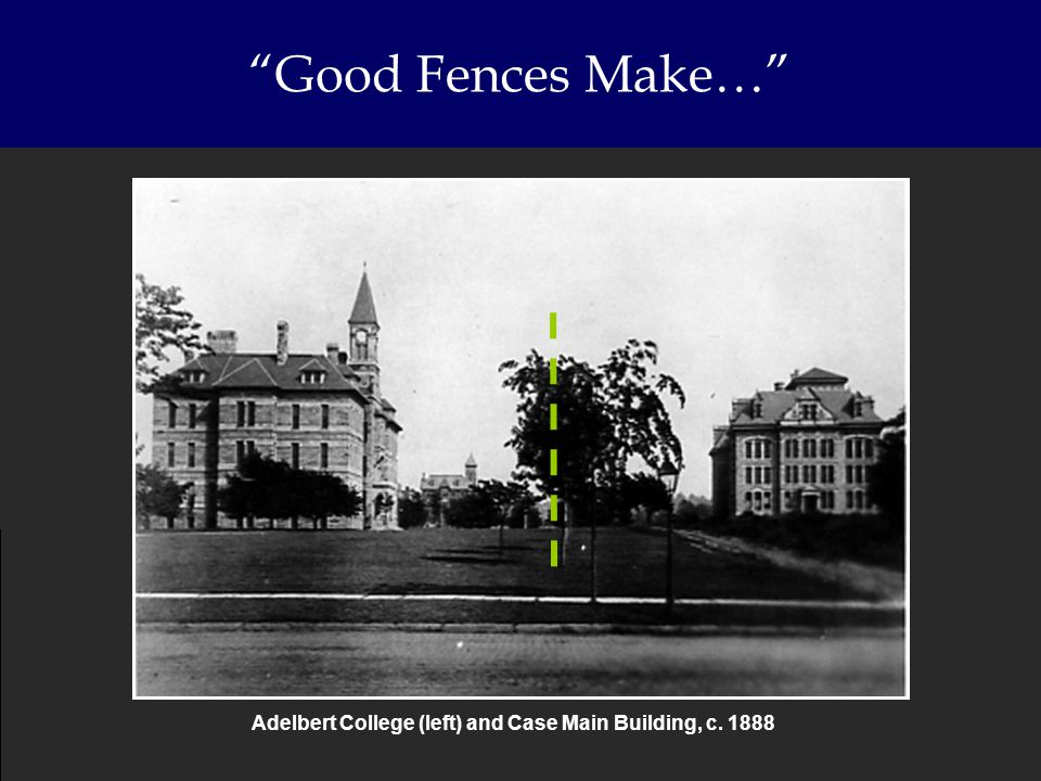 Good Fences Make… Adelbert College (left) and Case Main Building, c. 1888