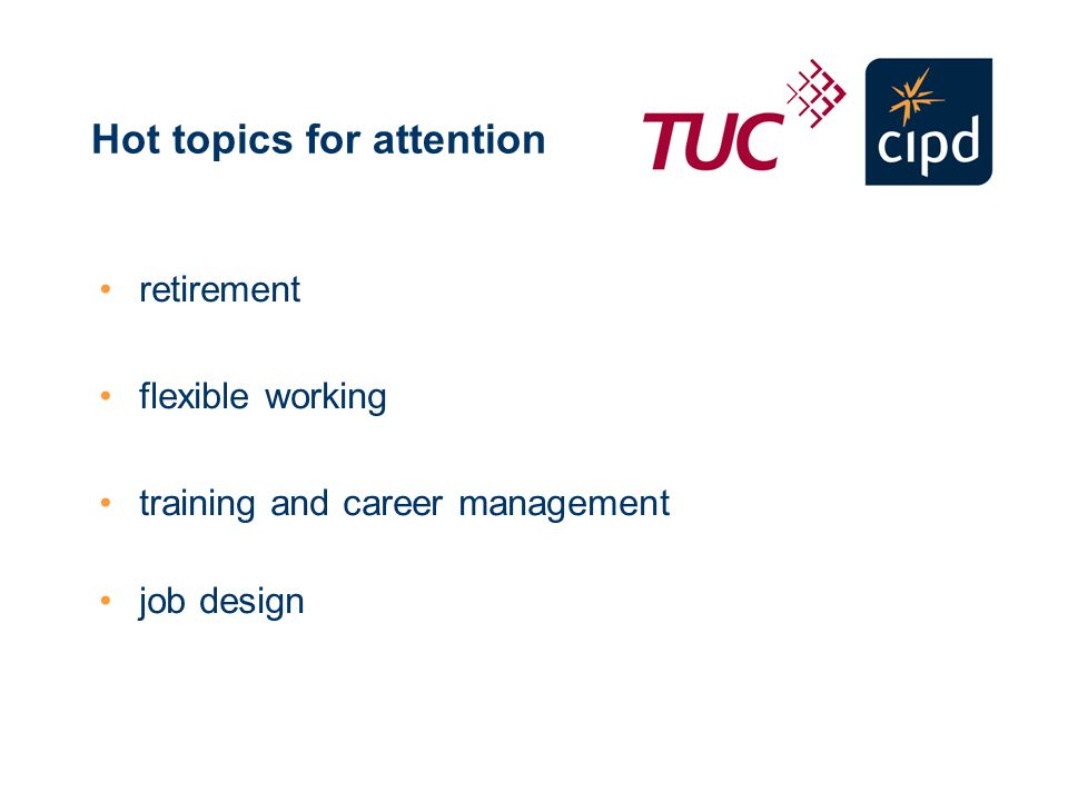 Hot topics for attention retirement flexible working training and career management job design
