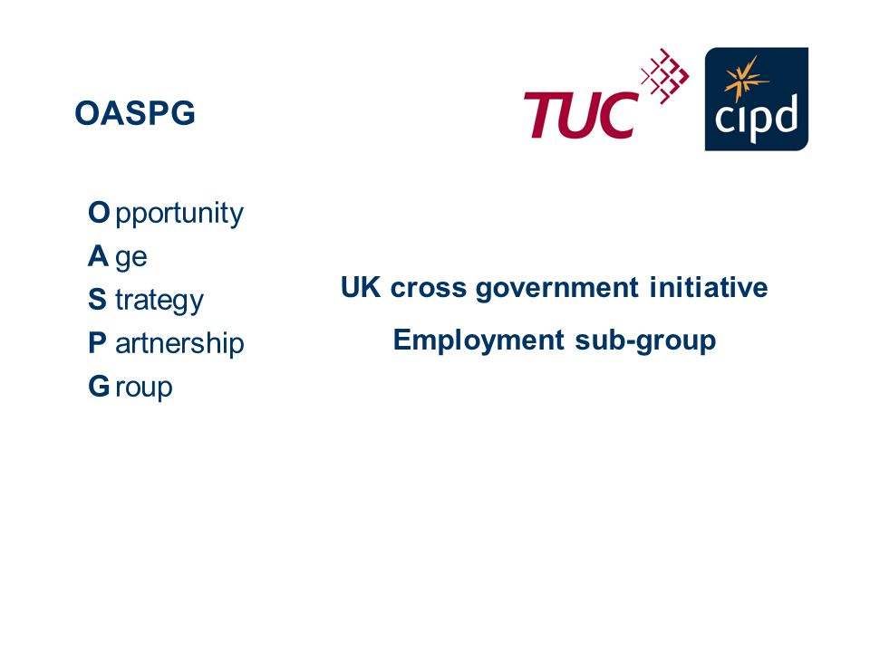 OASPG OASPGOASPG pportunity ge trategy artnership roup UK cross government initiative Employment sub-group