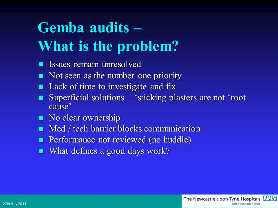 Gemba audits – What is the problem? Issues remain unresolved Issues remain unresolved Not seen as the number one priority Not seen as the number one p