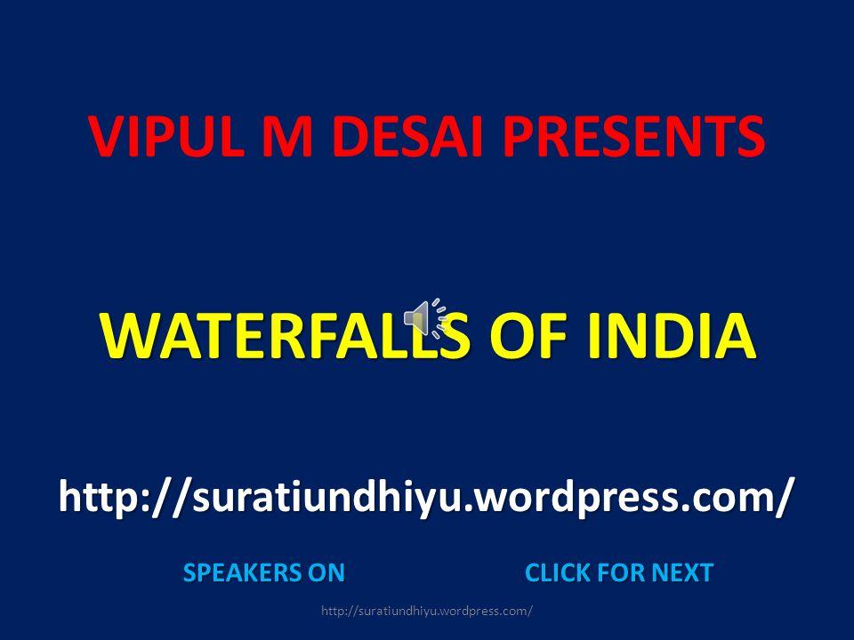 http://suratiundhiyu.wordpress.com/ VIPUL M DESAI PRESENTS WATERFALLS OF INDIA http://suratiundhiyu.wordpress.com/ SPEAKERS ONCLICK FOR NEXT